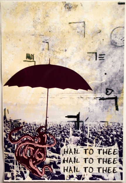 """Hail to Thee Screen Print and Inkjet 13 X 19"""" 2013"""